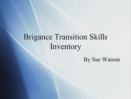 Brigance Transition Skills Inventory By Sue Watson.