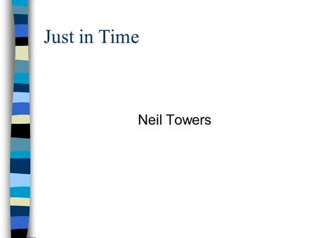 Just in Time Neil Towers. Definition of Just in Time Wherever possible no activity should take place in a system until there is a need for it. The system.