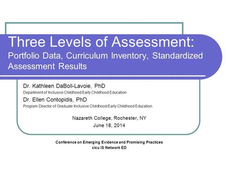 Three Levels of Assessment: Portfolio Data, Curriculum Inventory, Standardized Assessment Results Dr. Kathleen DaBoll-Lavoie, PhD Department of Inclusive.