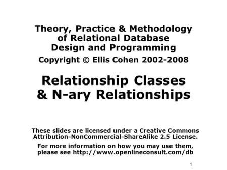 1 Theory, Practice & Methodology of Relational Database Design and Programming Copyright © Ellis Cohen 2002-2008 Relationship Classes & N-ary Relationships.