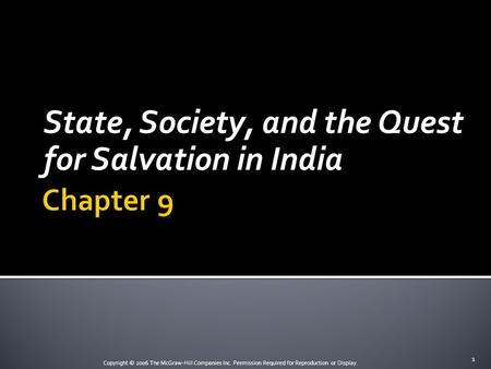 Copyright © 2006 The McGraw-Hill Companies Inc. Permission Required for Reproduction or Display. State, Society, and the Quest for Salvation in India 1.