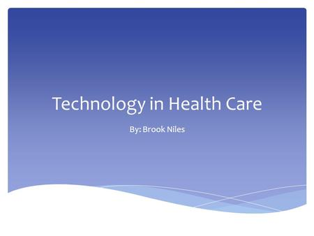 Technology in Health Care By: Brook Niles.  An electronic medical record is a digital and portable version of the current paper file system that would.
