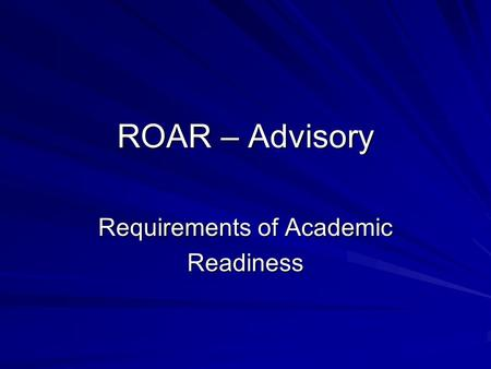 ROAR – Advisory Requirements of Academic Readiness.