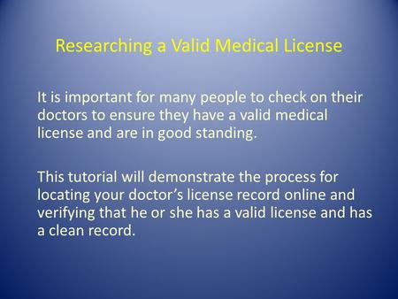 Researching a Valid Medical License It is important for many people to check on their doctors to ensure they have a valid medical license and are in good.