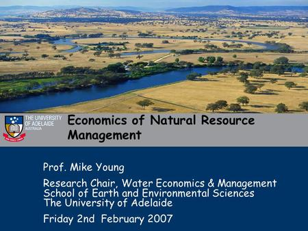 Economics of Natural Resource Management Prof. Mike Young Research Chair, Water Economics & Management School of Earth and Environmental Sciences The University.