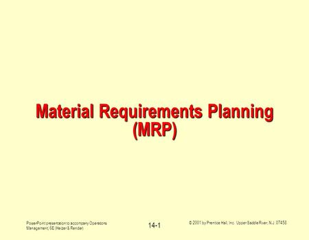 PowerPoint presentation to accompany Operations Management, 6E (Heizer & Render) © 2001 by Prentice Hall, Inc. Upper Saddle River, N.J. 07458 14-1 Material.