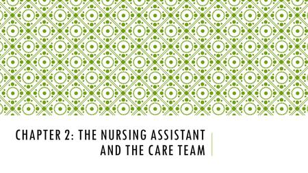 CHAPTER 2: THE NURSING ASSISTANT AND THE CARE TEAM.