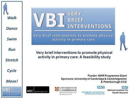 Very brief interventions to promote physical activity in primary care: A feasibility study Funder: NIHR Programme Grant Sponsors: University of Cambridge.