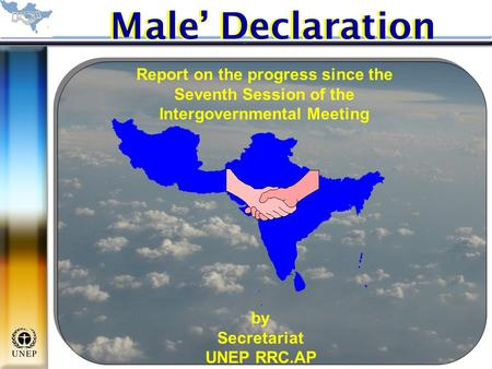 Male' Declaration Report on the progress since the Seventh Session of the Intergovernmental Meeting by Secretariat UNEP RRC.AP.