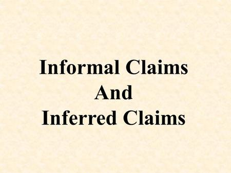 Informal Claims And Inferred Claims.
