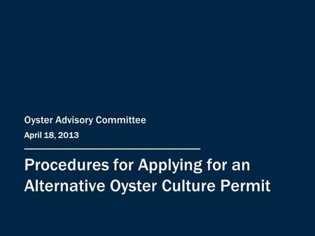 Procedures for Applying for an Alternative Oyster Culture Permit Oyster Advisory Committee April 18, 2013 ________________________________________.