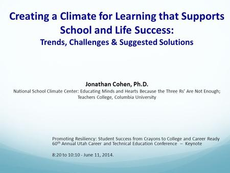 Jonathan Cohen, Ph.D. National School Climate Center: Educating Minds and Hearts Because the Three Rs' Are Not Enough; Teachers College, Columbia University.
