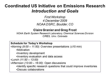 Coordinated US Initiative on Emissions Research Introduction and Goals Claire Granier and Greg Frost NOAA Earth System Research Laboratory, Chemical Sciences.