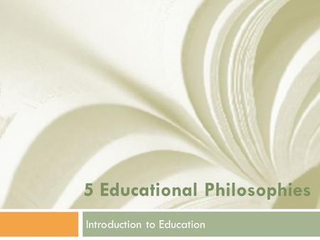 5 Educational Philosophies Introduction to Education.