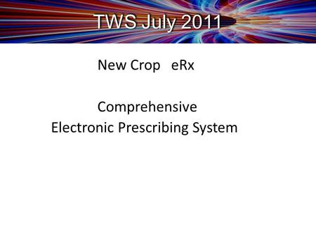 TWS July 2011 New Crop eRx Comprehensive Electronic Prescribing System.
