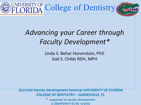 2014 Fall Faculty Development Seminar UNIVERSITY OF FLORIDA COLLEGE OF DENTISTRY – GAINESVILLE, FL * supported by Faculty Development (1 D86HP24477-01-00.