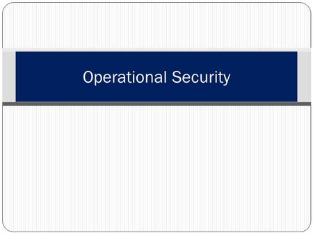 Operational Security PCC. VII-F.1.