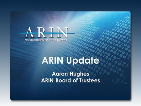 ARIN Update Aaron Hughes ARIN Board of Trustees. 2015 Focus Increased focus on customer service – Based on feedback and survey Continued IPv4 to IPv6.