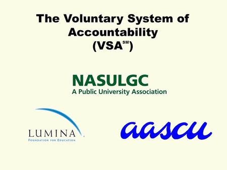 The Voluntary System of Accountability (VSA SM ).