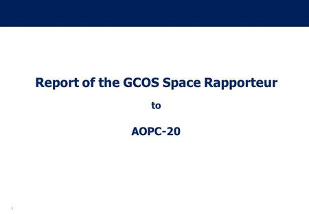 1 Report of the GCOS Space Rapporteur to AOPC-20.