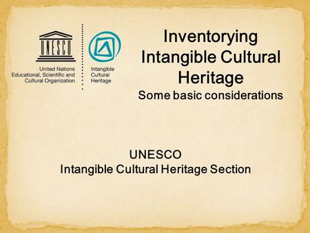 UNESCO Intangible Cultural Heritage Section Inventorying Intangible Cultural Heritage Some basic considerations.