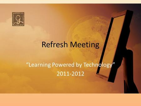 "Refresh Meeting ""Learning Powered by Technology"" 2011-2012."