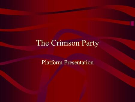 The Crimson Party Platform Presentation. Taxes Support stabilizing and simplifying tax laws. Support stricter penalties on non-taxpayers. Moderately raise.