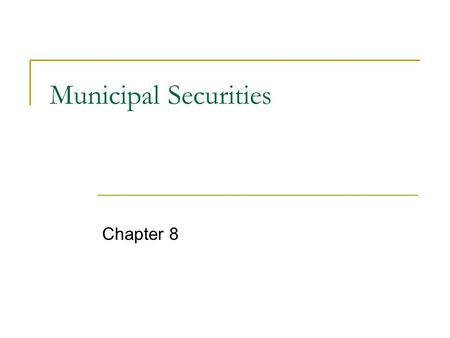 Municipal Securities Chapter 8. Municipal Securities tax-backed debt  secured by tax revenue  types general obligation debt  unlimited – secured by.