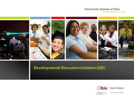 Developmental Education Initiative (DEI). What is DEI? o Three-year project aimed at improving developmental education outcomes o Funded by Gates and.
