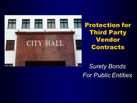 Protection for Third Party Vendor Contracts Surety Bonds For Public Entities.