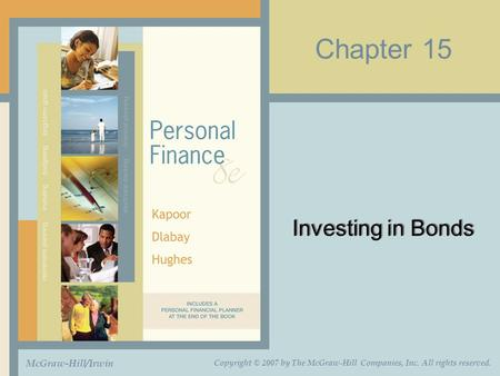Chapter 15 Investing in Bonds McGraw-Hill/Irwin Copyright © 2007 by The McGraw-Hill Companies, Inc. All rights reserved.