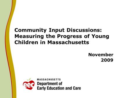 Community Input Discussions: Measuring the Progress of Young Children in Massachusetts November 2009.