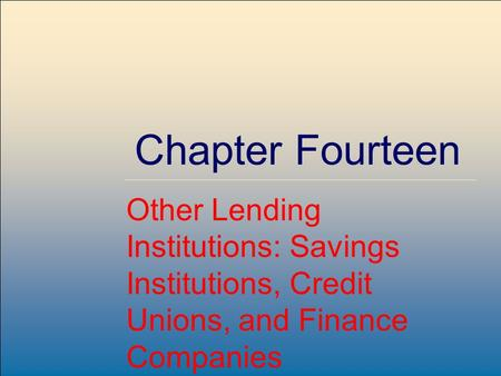 ©2007, The McGraw-Hill Companies, All Rights Reserved 14-1 McGraw-Hill/Irwin Chapter Fourteen Other Lending Institutions: Savings Institutions, Credit.