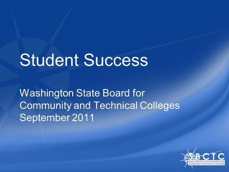 Student Success Washington State Board for Community and Technical Colleges September 2011.