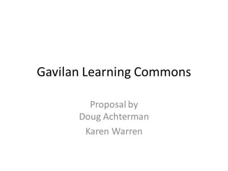 Gavilan Learning Commons Proposal by Doug Achterman Karen Warren.