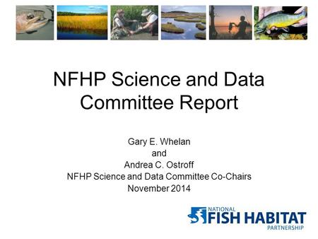 NFHP Science and Data Committee Report Gary E. Whelan and Andrea C. Ostroff NFHP Science and Data Committee Co-Chairs November 2014.