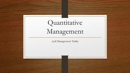 Quantitative Management And Management Today. Argyris's Theory of Adult Personality. Classical Management practices were flawed because they provided.