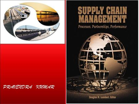 PRAVENDRA KUMAR.  A supply chain is the collection of steps that a company takes to transform raw components into the final product.  Supply chain management.