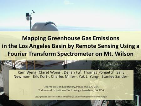 Mapping Greenhouse Gas Emissions in the Los Angeles Basin by Remote Sensing Using a Fourier Transform Spectrometer on Mt. Wilson Kam Weng (Clare) Wong.
