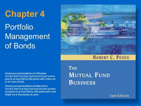 Chapter 4 Portfolio Management of Bonds Viewing recommendations for Windows: Use the Arial TrueType font and set your screen area to at least 800 by 600.