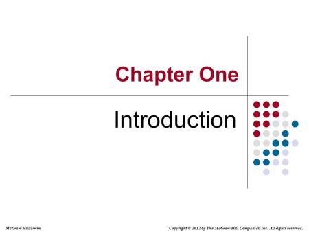 Copyright © 2012 by The McGraw-Hill Companies, Inc. All rights reserved. McGraw-Hill/Irwin Chapter One Introduction.