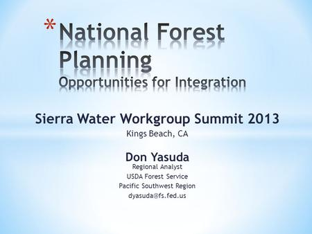 Sierra Water Workgroup Summit 2013 Kings Beach, CA Don Yasuda Regional Analyst USDA Forest Service Pacific Southwest Region