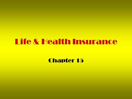 Life & Health Insurance Chapter 15. Kinds of Life Insurance 1. Term Insurance –For a short period of time (parent with young children) 2.Permanent Insurance.