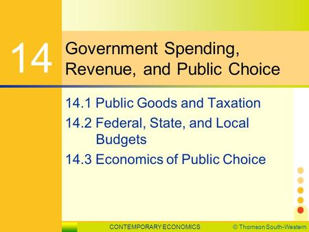 CONTEMPORARY ECONOMICS© Thomson South-Western LESSON 14.1 SLIDE 1 Government Spending, Revenue, and Public Choice 14 14.1 Public Goods and Taxation 14.2.