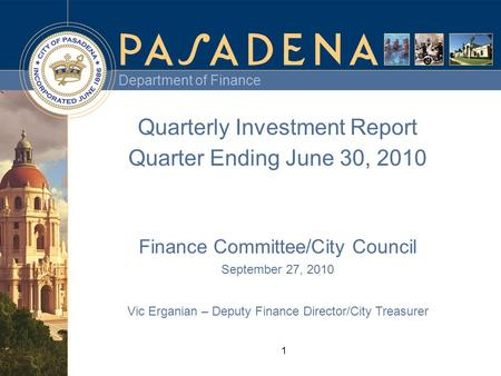 Department of Finance 1 Quarterly Investment Report Quarter Ending June 30, 2010 Finance Committee/City Council September 27, 2010 Vic Erganian – Deputy.