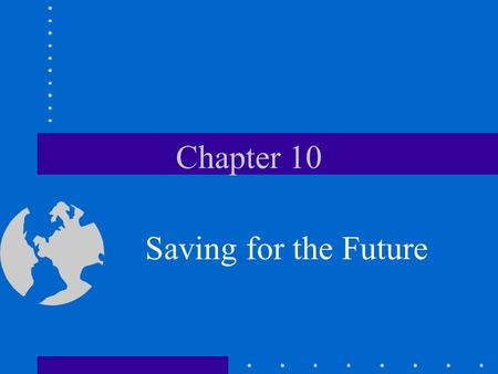 Chapter 10 Saving for the Future. Why Save?? Short-term needs: – – – – –
