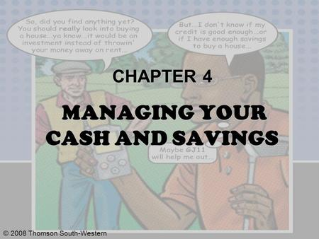 © 2008 Thomson South-Western CHAPTER 4 MANAGING YOUR CASH AND SAVINGS.