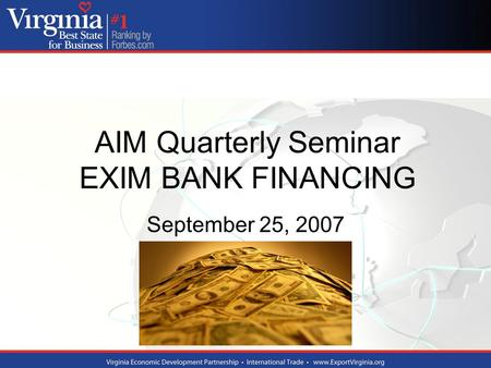 AIM Quarterly Seminar EXIM BANK FINANCING September 25, 2007.