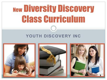 YOUTH DISCOVERY INC New Diversity Discovery Class Curriculum.
