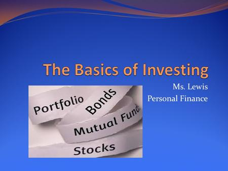 Ms. Lewis Personal Finance. General Overview There are no sure things when investing Any investment has a certain degree of risk Most securities are not.